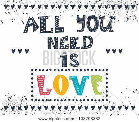 All You Need Is Love. Inspirational Message. Motivational Cute Greeting Card With Decorative Element