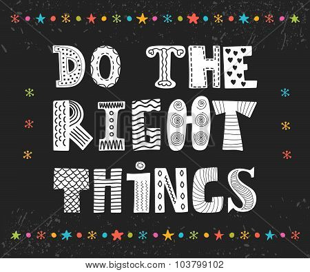 Do The Right Things. Beautiful Poster, Postcard. Greeting Card With Design Elements