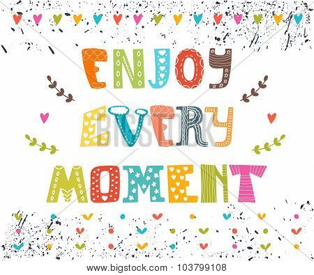 Enjoy Every Moment. Hand Drawn Lettering Postcard. Cute Greeting Card. Quote Typographical Poster Te
