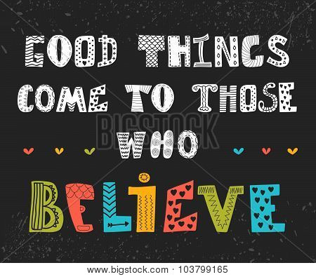 Good Things Come To Those Who Believe. Cute Motivational Postcard. Inspirational Quote