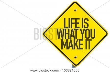 Life Is What You Make It sign isolated on white background