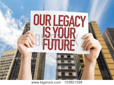Our Legacy Is Your Future placard with urban background