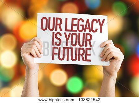 Our Legacy Is Your Future placard with bokeh background