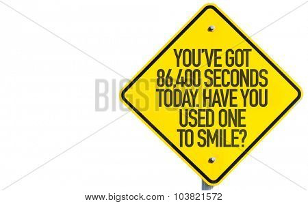 You've Got 86,400 Seconds Today. Have You Used One to Smile? sign isolated on white background