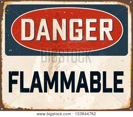 Danger Flammable - Vintage Metal Sign with realistic rust and used effects. These can be easily removed for a brand new, clean sign.