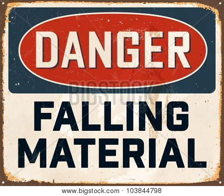 Danger Falling Material - Vintage Metal Sign with realistic rust and used effects. These can be easily removed for a brand new, clean sign.