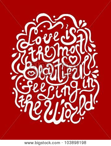 Hand drawn romantic typography poster. Lovely Quote Love is the most beautiful feeling in the world