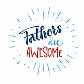 Fathers Are Awesome Quote. Hand Drawn Script Stile Hand Lettering. poster