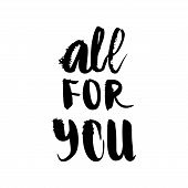 All For You Hand Drawn Ink Lettering. Inspiring And Motivating Phrase. Phrase Design Element For Pos poster