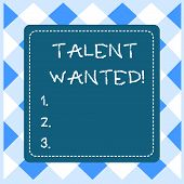 Text Sign Showing Talent Wanted. Conceptual Photo Looking For A Skill That Someone Has To Do Somethi poster