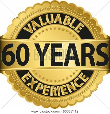 Valuable 60 years of experience golden label with ribbon, vector illustration