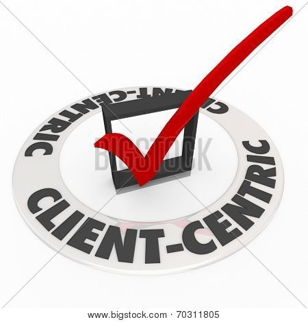 Client Centric words on check mark box as customer needs are made top priority in a company or business