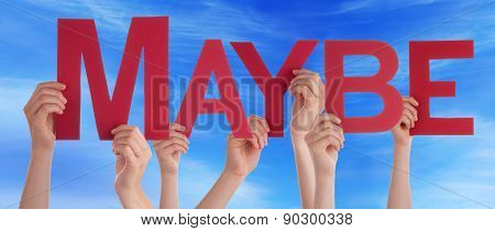 Hands Holding Red Straight Word Maybe Blue Sky