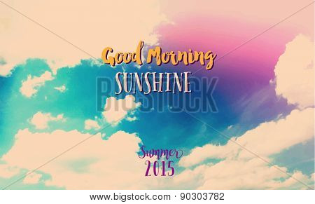 Good Morning Sunshine - Vintage summer 2015 poster with bright colorful skies and white fluffy clouds