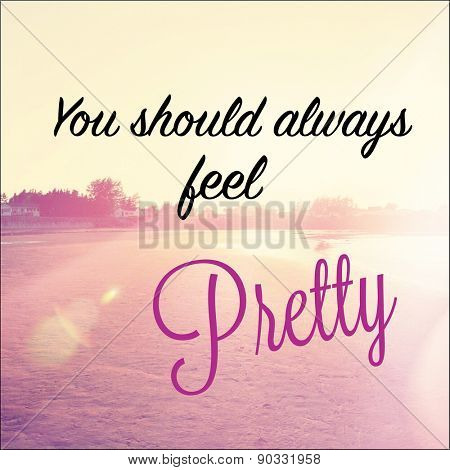 Inspirational Typographic Quote - You should always feel Pretty