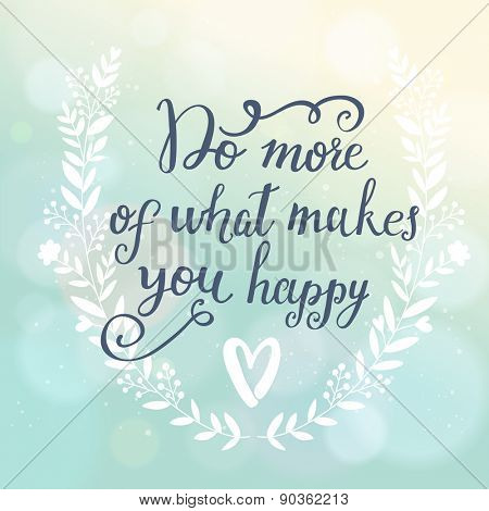 poster of Do more of what makes you happy. Inspirational and motivational background. Bright floral card with