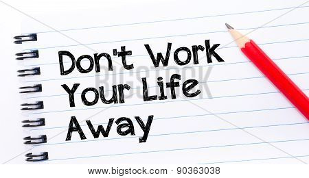 Do Not Work Your Life Away Text Written On Notebook Page