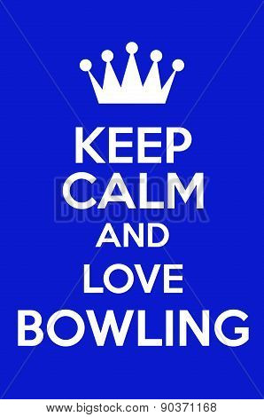 Keep Calm And Love Bowling