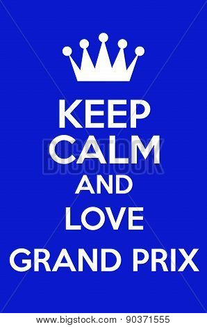 Keep Calm And Love Grand Prix