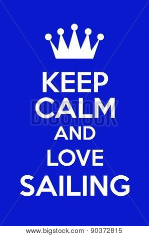 Keep Calm And Love Sailing