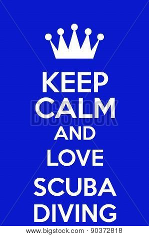 Keep Calm And Love Scuba Diving
