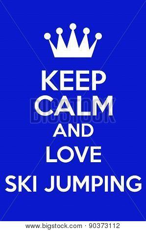 Keep Calm And Love Ski Jumping