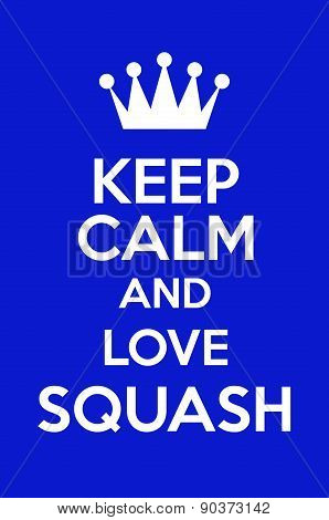Keep Calm And Love Squash
