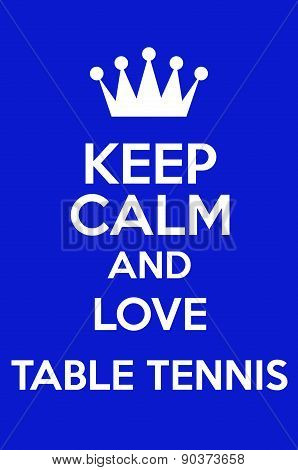 Keep Calm And Love Table Tennis