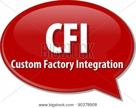word speech bubble illustration of business acronym term CFI Custom Factory Integration