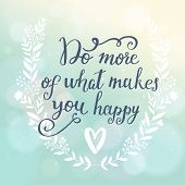 Do more of what makes you happy. Inspirational and motivational background. Bright floral card with  poster