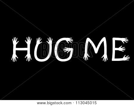 Hug me written in hand letters, black white vector