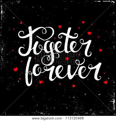 Together Forever. Hand Drawn Typography Poster.