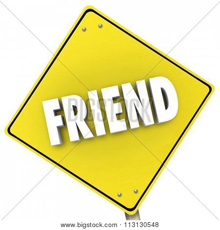 Friend word symolizing friendship on a yellow yield road sign to show you your destination