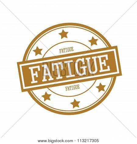 Fatigue White Stamp Text On Circle On Brown Background And Star