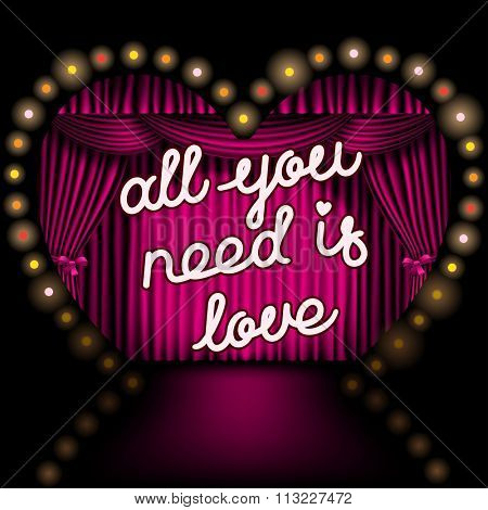 All you need is love lettering on the background of the heart shape stage with pink curtain and lights. Valentines illustration