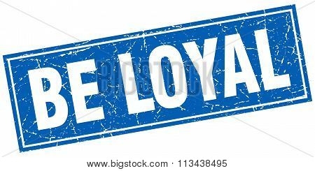 Be Loyal Blue Square Grunge Stamp On White