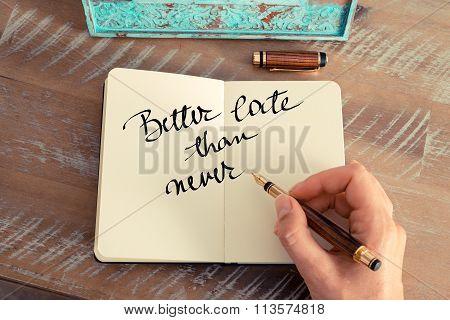 Motivational Concept With Handwritten Text Better Late Than Never
