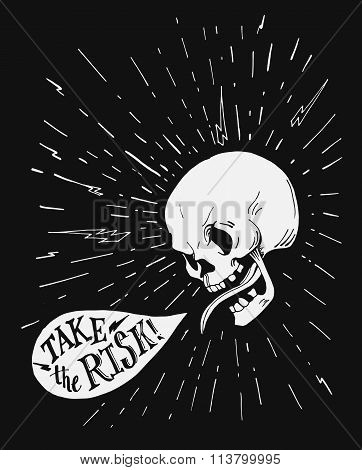 Hand drawn vintage tattoo skull with motivational quote about dangerous activity and risk.