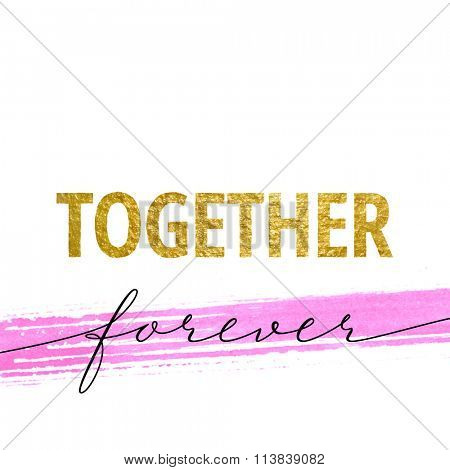 Together forever for Valentines day card. Calligraphy lettering  on pink watercolor stroke background. Love design concept.