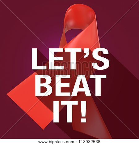 Let's Beat It Words on a red ribbon symbolizing AIDS, HIV or heart disease awareness and fundraising campaign, in long shadow symbol