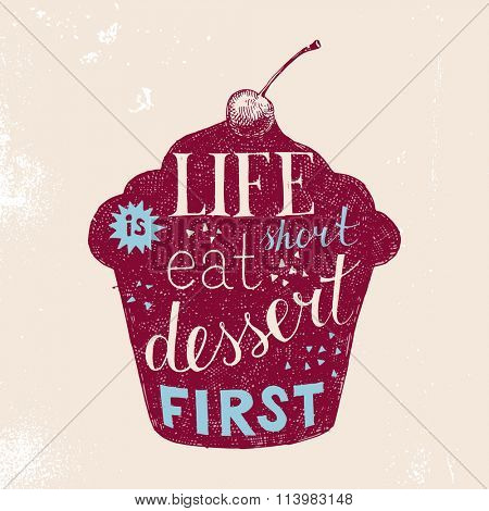 hand drawn retro poster with lettering - life is short eat dessert first