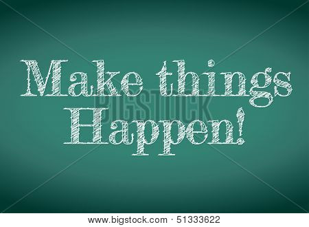 Make Things Happen Message Written On A Chalkboard