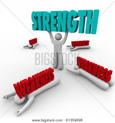 Strength word lifted by a strong or skilled person while the competition is crushed by weakness or lack of abilties to compete to win