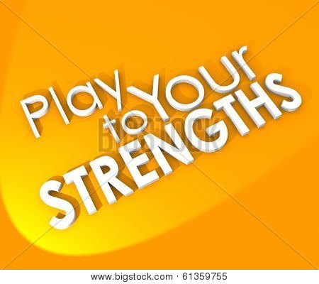 Play to Your Strengths 3d words on an orange background to illustrate the need to use your competitive advantage to win a game, competition, or achieve in your job, career or life