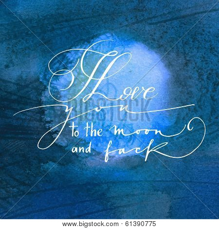 Calligraphic phrase on watercolor background moon. I love you to the moon and back