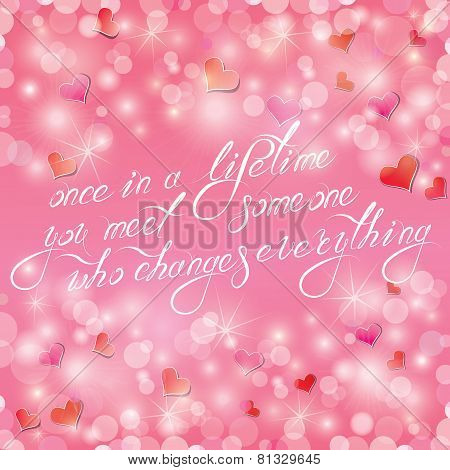 Valentine's Day Or Wedding Pink Background With Hearts And Lights. Calligraphic Text: Once In A Life