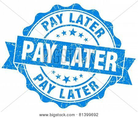 Pay Later Blue Grunge Seal Isolated On White
