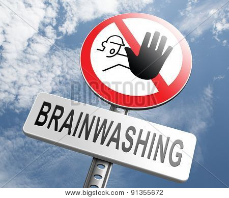 stop brainwashing, don't brainwash kids or children, no indoctrination by dogmas mind control. Your own opinion on facts not on doctrine free spirit Don't follow propaganda resist brain manipulation.