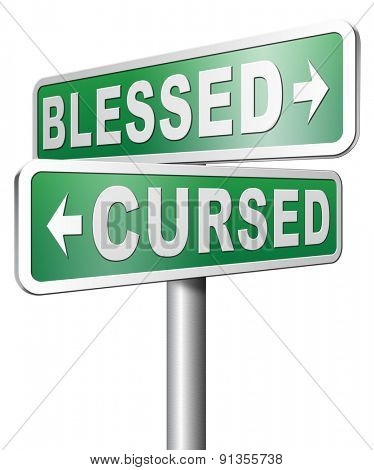 blessed cursed sacred and Devine holy or curse dammed and a burden good or evil bad or good luck lucky or unlucky