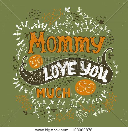 Vector hand drawn lettering. Phrase Mommy I love you so much, in green and orange colors, for greeting card, poster, t-shirt print. Ornate retro vintage style calligraphy for Mother's Day.